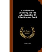 A Dictionary of Chemistry and the Allied Branches of Other Sciences, Part 1