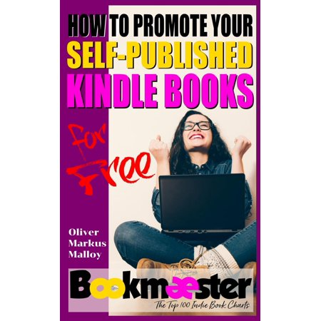 How to Promote Your Self-Published Kindle Books for Free: Forget Facebook Groups! There's a Better Way to Promote Your Self-Published Book for Free (Best Way To Promote Business On Facebook)