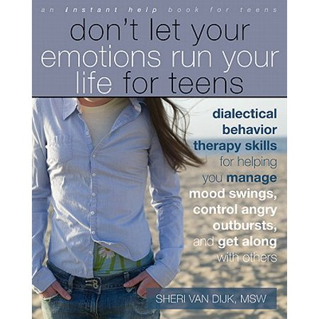 Don't Let Your Emotions Run Your Life for Teens : Dialectical Behavior Therapy Skills for Helping You Manage Mood Swings, Control Angry Outbursts, and Get Along with (Wax Tailor In The Mood For Life)