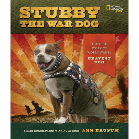 Stubby the War Dog : The True Story of World War I's Bravest