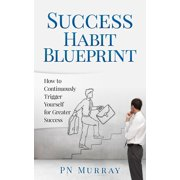 Success Habit Blueprint: How to Continuously Trigger Yourself for Greater Success - eBook