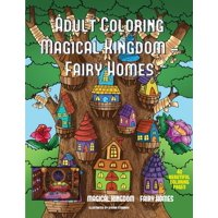 Adult Coloring Magical Kingdom - Fairy Homes: Adult Coloring Magical Kingdom - Fairy Homes: A Magical Kingdom Coloring Book for Adults with a Fairy Homes Theme (Paperback)