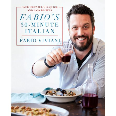 Fabio's 30-Minute Italian : Over 100 Fabulous, Quick and Easy