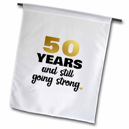 3dRose 50 Year Anniversary Still Going Strong 50th Wedding Anniversary Gift - Garden Flag, 12 by