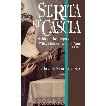 St. Rita of Cascia : Saint of the Impossible