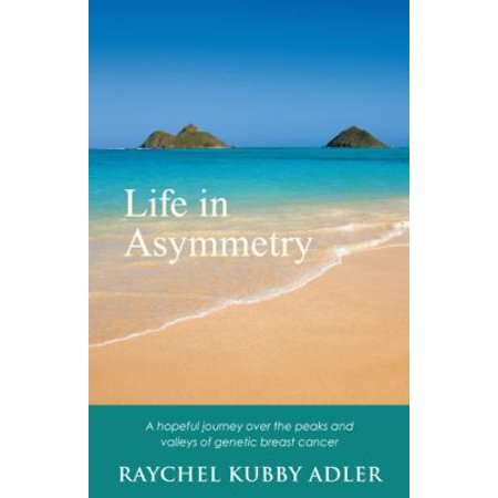 Life In Asymmetry  A Hopeful Journey Over The Peaks And Valleys Of Genetic Breast Cancer