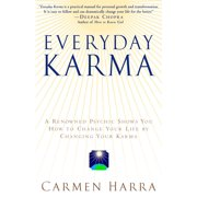 Everyday Karma : A Psychologist and Renowned Metaphysical Intuitive Shows You How to Change Your Life by Changing Your Karma