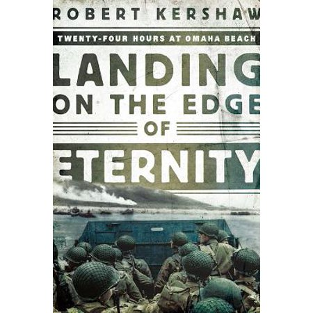 Landing on the Edge of Eternity : Twenty-Four Hours at Omaha Beach