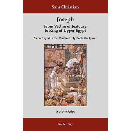 Joseph : From Victim of Jealousy to King of Upper (Prince Of Egypt And Joseph King Of Dreams)