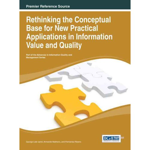 Rethinking the Conceptual Base for New Practical Applications in Information Value and Quality