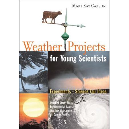 Weather Projects for Young Scientists : Experiments and Science Fair Ideas