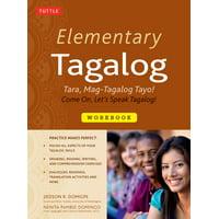 Elementary Tagalog Workbook : Tara, Mag-Tagalog Tayo! Come On, Let's Speak Tagalog!