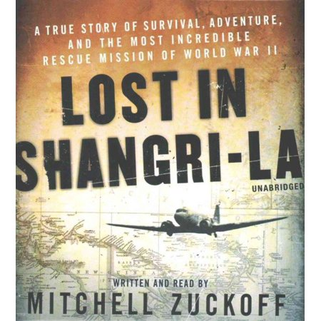 Lost in Shangri-La (Lost In Shangri La By Mitchell Zuckoff)