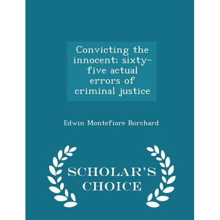 Convicting the Innocent; Sixty-Five Actual Errors of Criminal Justice - Scholar's Choice Edition