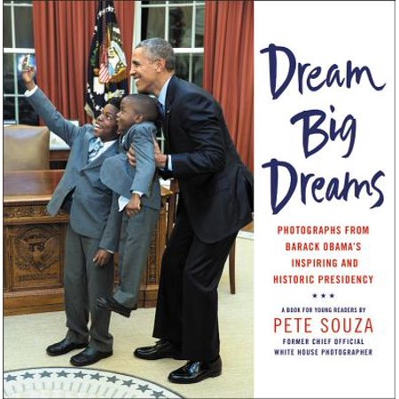 Dream Big Dreams : Photographs from Barack Obama's Inspiring and Historic Presidency (Young Readers) Supporting Young Readers