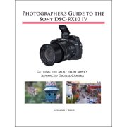 Photographer's Guide to the Sony DSC-RX10 IV - eBook