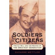 Soldiers to Citizens : The G.I. Bill and the Making of the Greatest Generation