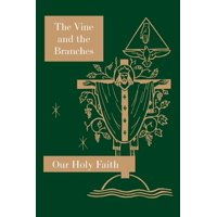The Vine and the Branches : Our Holy Faith Series