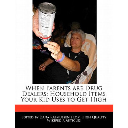 When Parents Are Drug Dealers : Household Items Your Kid Uses to Get