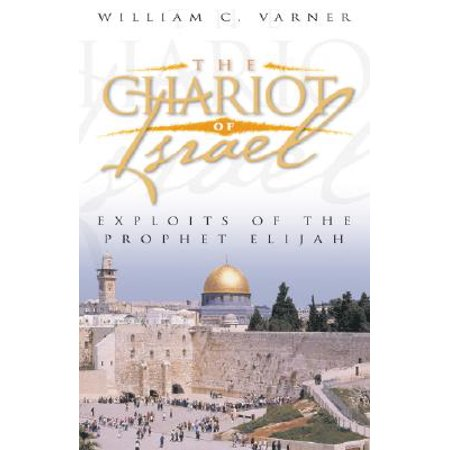 The Chariot of Israel : Exploits of the Prophet of