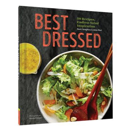 Best Dressed : 50 Recipes, Endless Salad