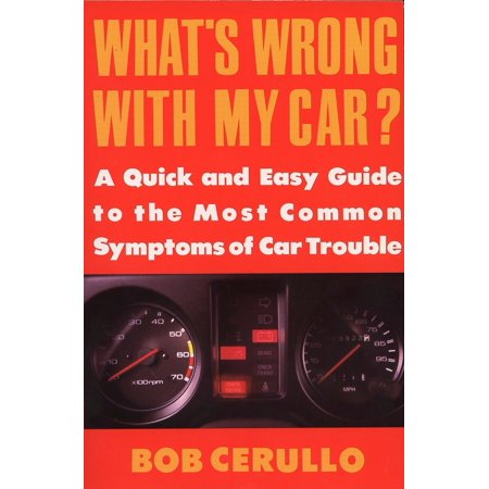 what 39 s wrong with my car a quick and easy guide to most common symptoms of car trouble. Black Bedroom Furniture Sets. Home Design Ideas