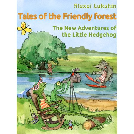 Tales of the Friendly Forest. The New Adventures of the Little Hedgehog - eBook