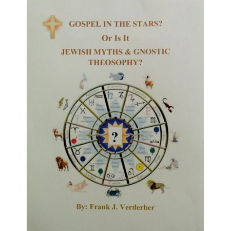 Gospel In The Stars? Or Is It, Jewish Myths & Gnostic Theosophy? -