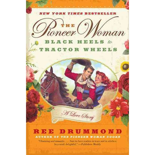 The Pioneer Woman: Black Heels to Tractor Wheels: A Love Story