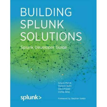 Building Splunk Solutions  Splunk Developer Guide