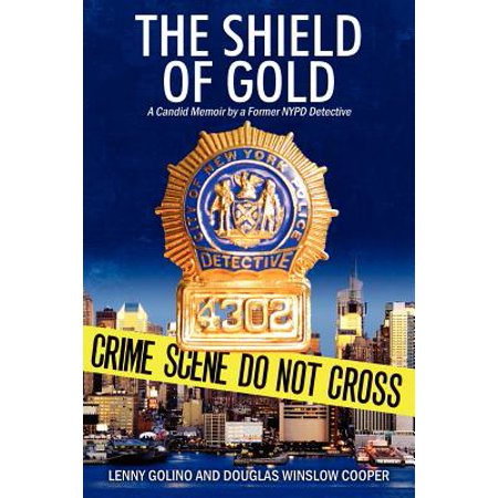 The Shield of Gold : A Candid Memoir by a Former NYPD