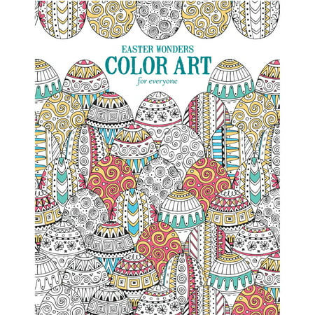 Easter Wonders Color Art For Everyone Adult Coloring Book