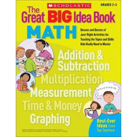 The Great Big Idea Book Math  Grades 2 3  Dozens And Dozens Of Just Right Activities For Teaching The Topics And Skills Kids Really Need To Master