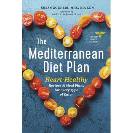The Mediterranean Diet Plan : Heart-Healthy Recipes & Meal Plans for Every Type of