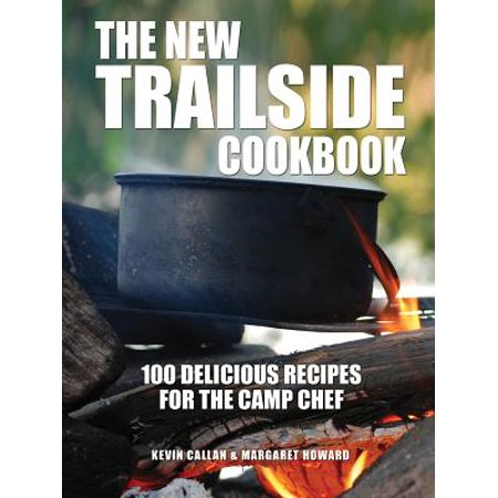 The New Trailside Cookbook : 100 Delicious Recipes for the Camp