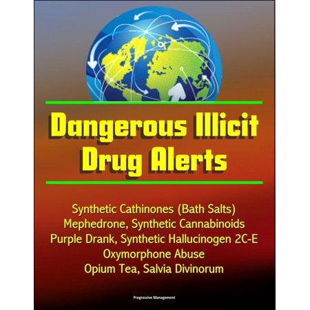 Dangerous Illicit Drug Alerts: Synthetic Cathinones (Bath Salts), Mephedrone, Synthetic Cannabinoids, Purple Drank, Synthetic Hallucinogen 2C-E, Oxymorphone Abuse, Opium Tea, Salvia Divinorum - (Salvia Divinorum Plants)