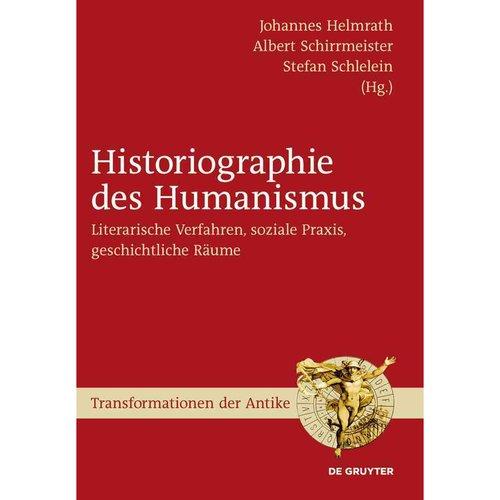 Historiographie des Humanismus: Literarische Verfahren, soziale Praxis, geschichtliche Raume