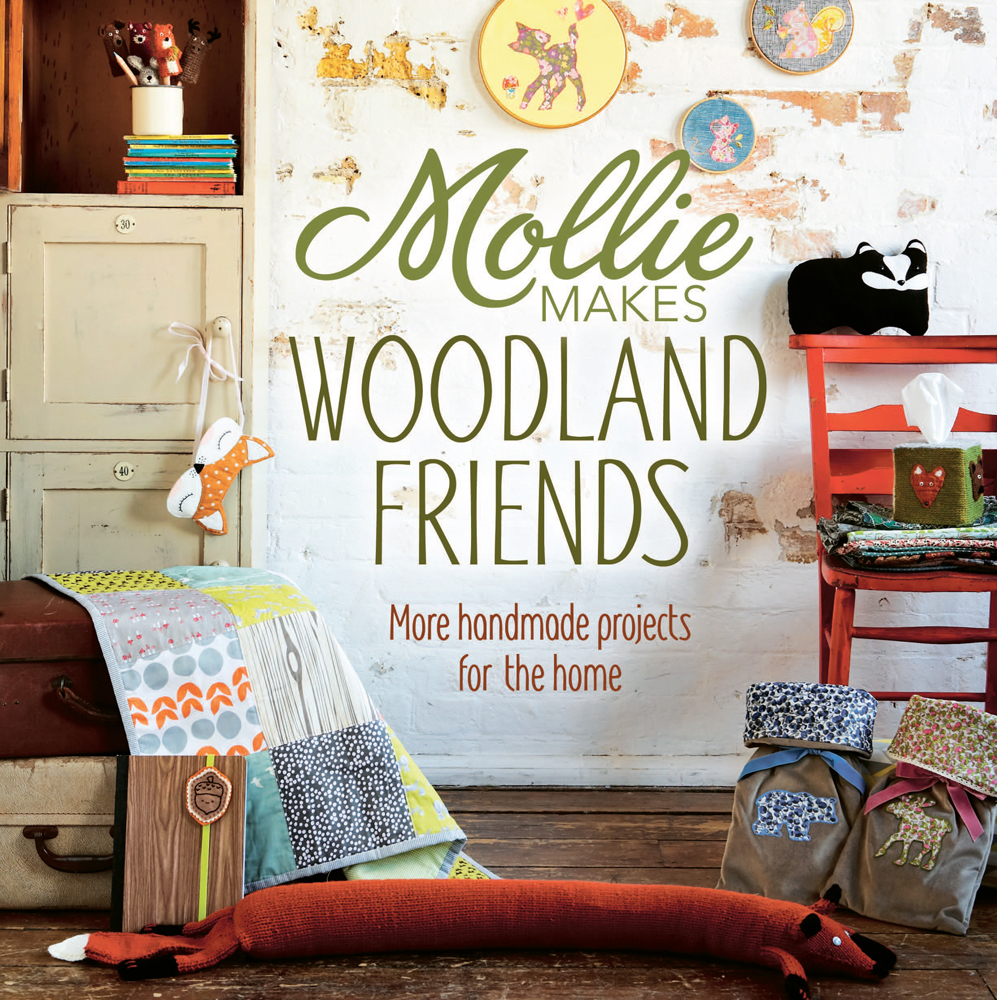 Mollie Makes Woodland Friends : Making, Thrifting, Collecting, Crafting