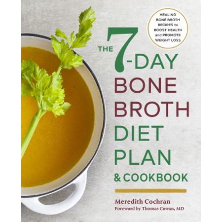 The 7-Day Bone Broth Diet Plan : Healing Bone Broth Recipes to Boost Health and Promote Weight (7 Day Cabbage Soup Diet Plan Review)