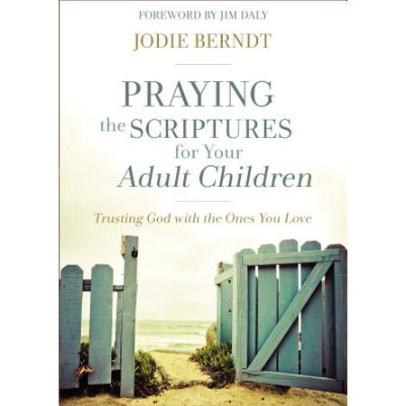 Praying the Scriptures for Your Adult Children : Trusting God with the Ones You (Praying To God For A Miracle In Finance)