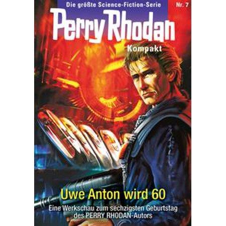 Perry Rhodan Kompakt 7 Uwe Anton Wird 60 Ebook
