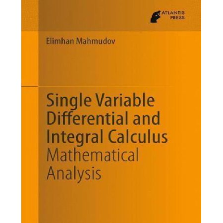 - Single Variable Differential and Integral Calculus : Mathematical Analysis