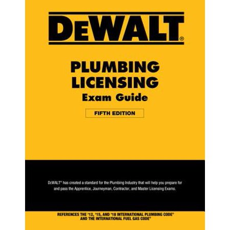 Dewalt Plumbing Licensing Exam Guide : Based on the 2018 Ipc