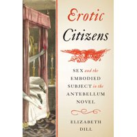 Erotic Citizens: Sex and the Embodied Subject in the Antebellum Novel (Hardcover)