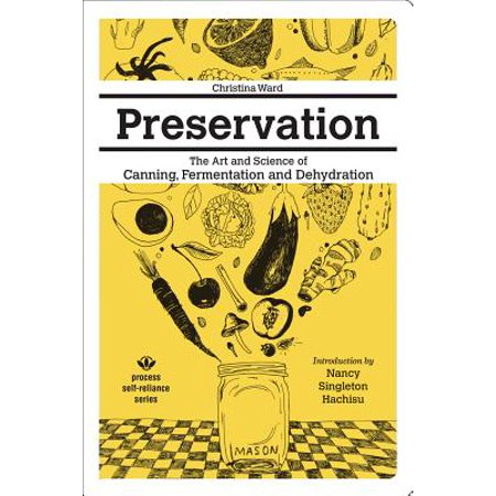 Preservation : The Art and Science of Canning, Fermentation and Dehydration ()