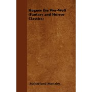 Hugues the Wer-Wolf (Fantasy and Horror Classics)