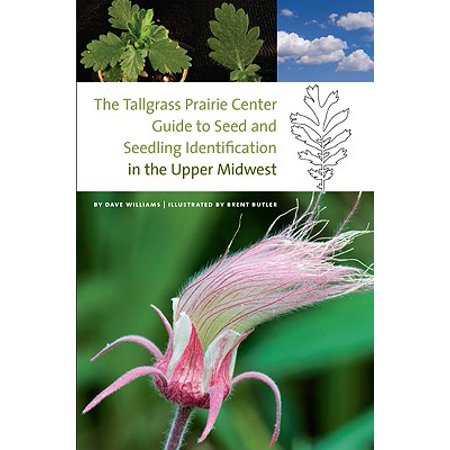 The Tallgrass Prairie Center Guide to Seed and Seedling Identification in the Upper -