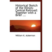 Historical Sketch of the Illinois-Central Railroad : Together with a Brief ...