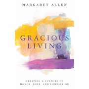 Gracious Living: Creating a Culture of Honor, Love, and Compassion (Paperback)