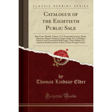 Catalogue of the Eightieth Public Sale : Rare Coins, Medals, Tokens, U. S. Fractional Currency, Books, Almanacs, Roman Antiques, Gemls, Opals, Etc., Including a Choice Lot of Uncirculated Half Eagles, (Silver Dollar Currency)